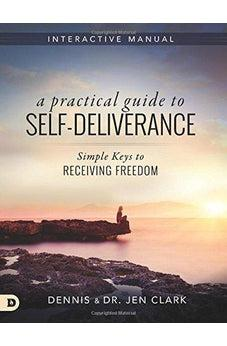 A Practical Guide to Self-Deliverance: Simple Keys to Receiving Freedom 9780768411300