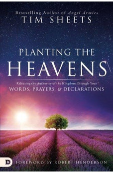 Planting the Heavens: Releasing the Authority of the Kingdom Through Your Words, Prayers, and Declarations 9780768412031