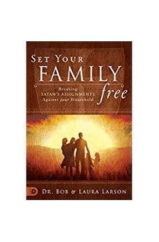Set Your Family Free: Breaking Satan's Assignments Against Your Household 9780768412246