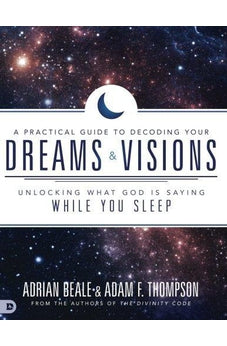 A Practical Guide to Decoding Your Dreams and Visions: Unlocking What God is Saying While You Sleep 9780768412307