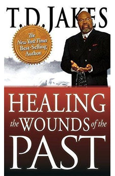 Healing the Wounds of the Past 9780768413274