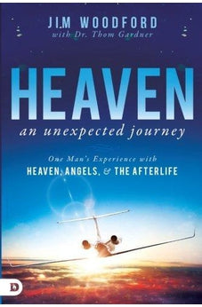 Heaven, an Unexpected Journey: One Man's Experience with Heaven, Angels, and the Afterlife 9780768414127