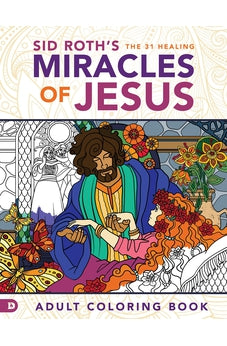 Sid Roth's the 31 Healing Miracles of Jesus: Based on The Healing Scriptures by Sid Roth 9780768414301