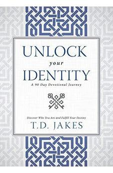 Unlock Your Identity A 90 Day Devotional: Discover Who You Are and Fulfill Your Destiny 9780768414981