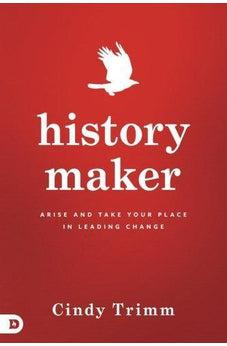 History Maker: Arise and Take Your Place in Leading Change 9780768417081