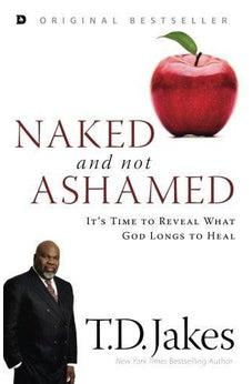 Naked and Not Ashamed: It's Time to Reveal What God Longs to Heal 9780768418712