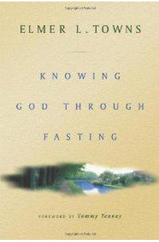 Knowing God Through Fasting 9780768420692