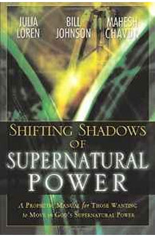 Shifting Shadow of Supernatural Power: A Prophetic Manual for Those Wanting to Move in God's Supernatural Power 9780768423693