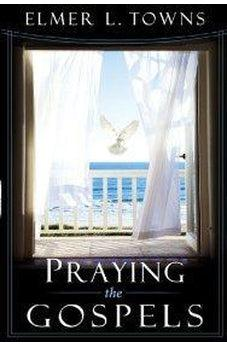 Praying the Gospels (Praying the Scriptures) (Praying the Scriptures) (Praying the Scriptures 9780768424393