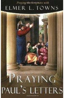 Praying Paul's Letters (Praying the Scriptures 9780768426144