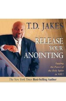 Release Your Anointing: Tapping the Power of the Holy Spirit in You 9780768426564