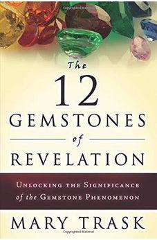 The 12 Gemstones of Revelation: Unlocking the Significance of the Gemstone Phenomenon 9780768431056