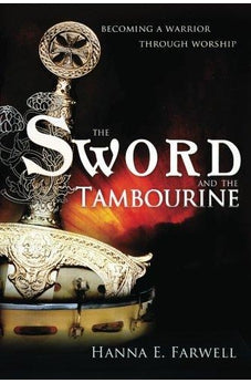 The Sword and the Tambourine : Becoming a Warrior Through Worship 9780768435955