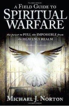 A Field Guide to Spiritual Warfare:power to PULL the IMPOSSIBLE 9780768436426