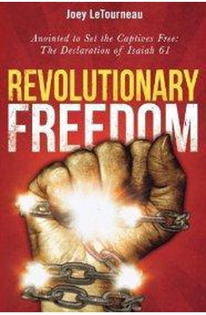 Revolutionary Freedom: Anointed to Set the Captives Free: The Declaration of Isaiah 61 9780768438918