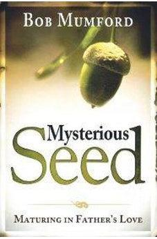 Mysterious Seed: Maturing in Father's Love 9780768438970