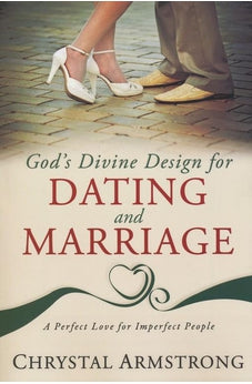 God's Divine Design for Dating and Marriage: A Perfect Love for Imperfect People 9780768439151