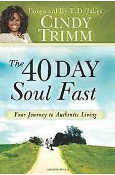 The 40 Day Soul Fast: Your Journey to Authentic Living 9780768440263