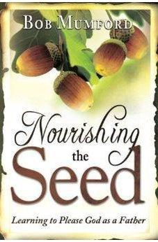 Nourishing the Seed: Learning to Please Father God 9780768441383