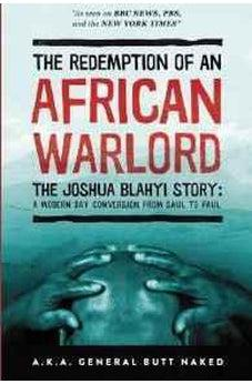 The Redemption of an African Warlord: The Joshua Blahyi Story (a.k.a. General Butt Naked) 9780768442076
