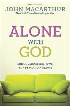 Alone with God: Rediscovering the Power and Passion of Prayer (John MacArthur Study) 9780781405867