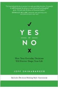 Yes or No: How Your Everyday Decisions Will Forever Shape Your Life 9780781408219