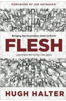 Flesh: Bringing the Incarnation Down to Earth 9780781409971