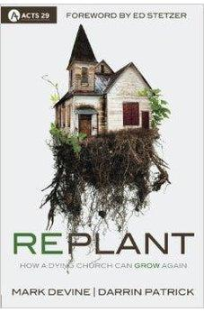 Replant: How a Dying Church Can Grow Again 9780781410328