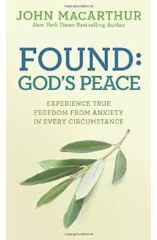 Found: God's Peace: Experience True Freedom from Anxiety in Every Circumstance 9780781412766
