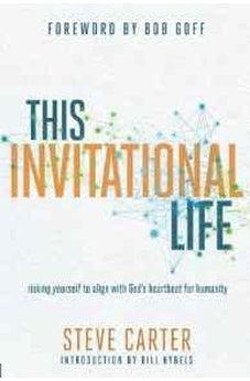 This Invitational Life: Risking Yourself to Align with God's Heartbeat for Humanity 9780781413978