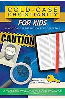 Cold-Case Christianity for Kids: Investigate Jesus with a Real Detective 9780781414579