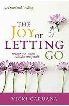 The Joy of Letting Go: Releasing Your Teen into Real Life in the Big World 9780781414678