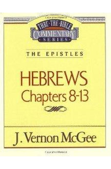 Thru the Bible Commentary: Hebrews Chapters 8-13 9780785208334