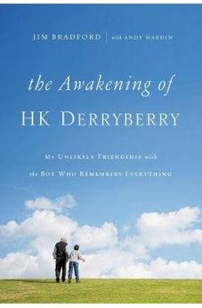 The Awakening of HK Derryberry: My Unlikely Friendship with the Boy Who Remembers Everything 9780785216209