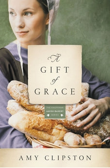 A Gift of Grace: An Amish Novel (Kauffman Amish Bakery Series) 9780785217169