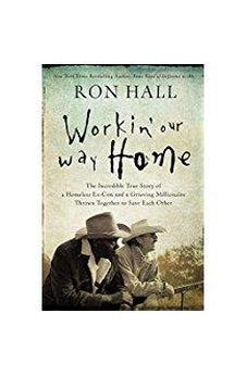 Workin' Our Way Home: The Incredible True Story of a Homeless Ex-Con and a Grieving Millionaire Thrown Together to Save Each Other 9780785219835