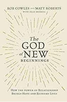 The God of New Beginnings: How the Power of Relationship Brings Hope and Redeems Lives 9780785220350