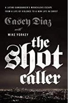 The Shot Caller: A Latino Gangbanger's Miraculous Escape from a Life of Violence to a New Life in Christ 9780785224389