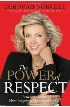The Power of Respect: Benefit from the Most Forgotten Element of Success 9780785227601