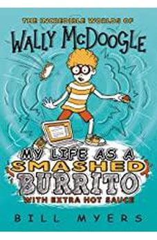 My Life as a Smashed Burrito with Extra Hot Sauce (The Incredible Worlds of Wally McDoogle) 9780785231127