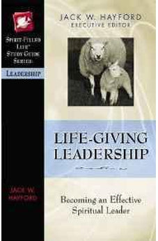 Life-Giving Leadership (Spirit-Filled Life Study Guide Series) 9780785249887