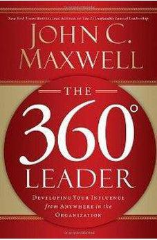 The 360 Degree Leader: Developing Your Influence from Anywhere in the Organization 9780785260929