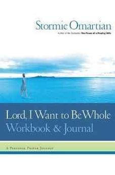 Lord, I Want to Be Whole Workbook and Journal: A Personal Prayer Journey 9780785264415