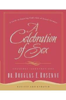 A Celebration of Sex: A Guide to Enjoying God's Gift of Sexual Intimacy 9780785264675