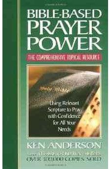 Bible-based Prayer Power <i>using Relevant Scripture To Pray With Confidence For All Your Needs</i> 9780785268697