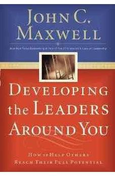 Developing the Leaders Around You: How to Help Others Reach Their Full Potential 9780785281115