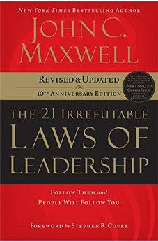 The 21 Irrefutable Laws of Leadership: Follow Them and People Will Follow You (10th Anniversary Edition) 9780785288374