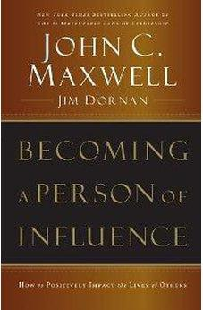 Becoming a Person of Influence: How to Positively Impact the Lives of Others 9780785288398