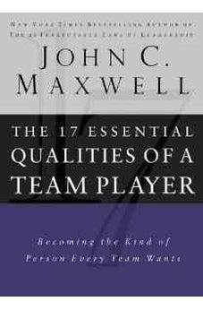The 17 Essential Qualities of a Team Player: Becoming the Kind of Person Every Team Wants 9780785288817