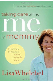 Taking Care of the Me in Mommy: Becoming a Better Mom: Spirit, Body & Soul 9780785289296